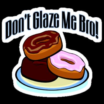 2461 Don't Glaze Me Bro