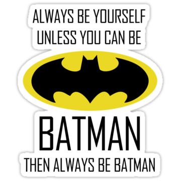 3140 Always be yourself, unless you can be Batman