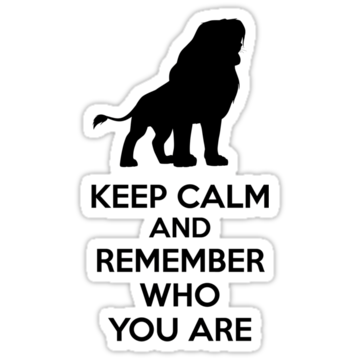 Keep Calm and Remember Who You Are