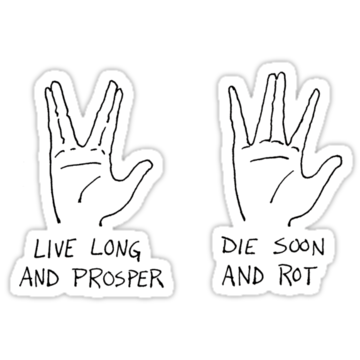 Live Long and Prosper; Die Soon and Rot
