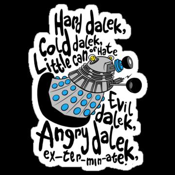 Hard Dalek, Cold Dalek.....