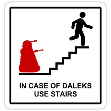 In Case of Daleks Use Stairs