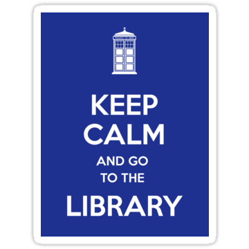 Keep Calm And Go To The Library!