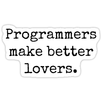 Programmers make better lovers.