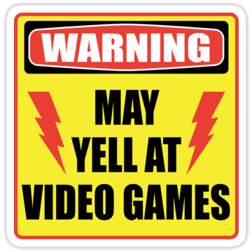 Warning - May Yell At Video Games